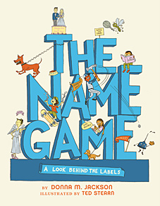 The Name Game by Donna M. Jackson. Illustrated by Ted Stearn.